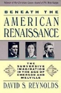 Beneath the American Renaissance D S Reynolds